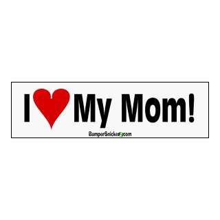 I Love My Mom   Bumper Stickers (Large 14x4 inches