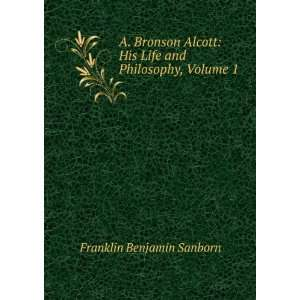 His Life and Philosophy, Volume 1 Franklin Benjamin Sanborn Books