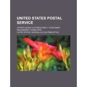 States Postal Service opportunities to strengthen IT investment