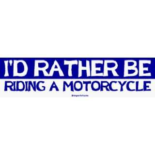 RATHER BE RIDING A MOTORCYCLE Large Bumper Sticker Automotive
