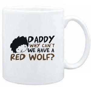 Mug White  Daddy why can`t we have a Red Wolf ?  Animals